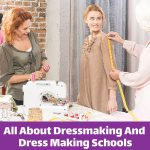 All About Dressmaking And Dress Making Schools