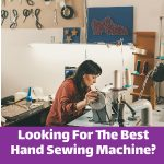 Looking For The Best Hand Sewing Machine?