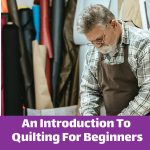 An Introduction To Quilting For Beginners